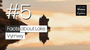 5 Facts about Lake Vyrnwy